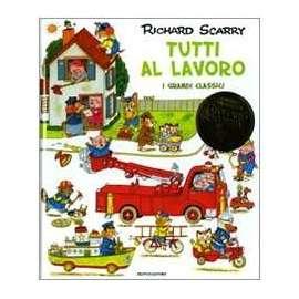 Libri MONDADORI - TUTTI AL LAVORO. I GRANDI CLASSICI - SCARRY RICHARD