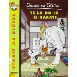 Libri PIEMME - TE LO DO IO IL KARATE! - STILTON GERONIMO