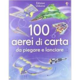 Libri USBORNE - 100 AEREI DI CARTA DA PIEGARE E LANCIARE