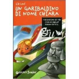 Libri GIUNTI - UN GARIBALDINO DI NOME CHIARA