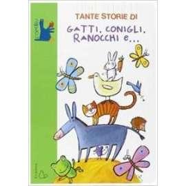 Libri IL CASTORO - TANTE STORIE DI GATTI, CONIGLI, RANOCCHI