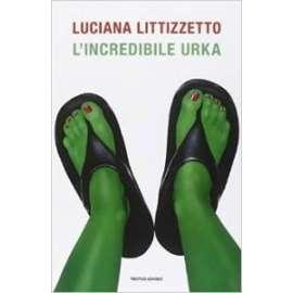 Libri MONDADORI -  INCREDIBILE URKA - LITTIZZETTO