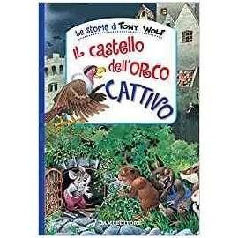 Libri DAMI EDITORE - IL CASTELLO DELL ORCO CATTIVO