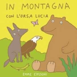 Libri EMME EDIZIONI - IN MONTAGNA CON L ORSA LUCIA