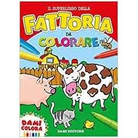Libri DAMI EDITORE - IL SUPERLIBRO DELLA FATTORIA DA COLORARE