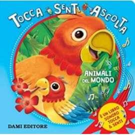 Libri DAMI - TOCCA SENTI ASCOLTA animali nel mondo