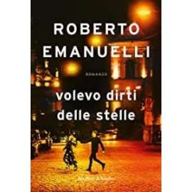 Libri SPERLING&KUPFER- VOLEVO DIRTI DELLE STELLE Roberto Emanuelli
